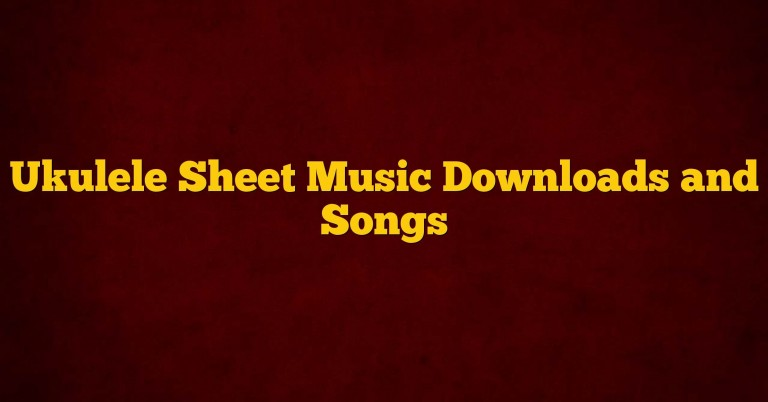 Ukulele Sheet Music Downloads and Songs